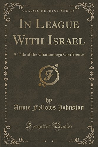 9781330666531: In League With Israel: A Tale of the Chattanooga Conference (Classic Reprint)