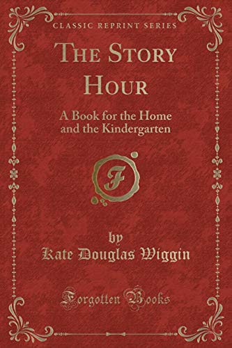 9781330668313: The Story Hour: A Book for the Home and the Kindergarten (Classic Reprint)