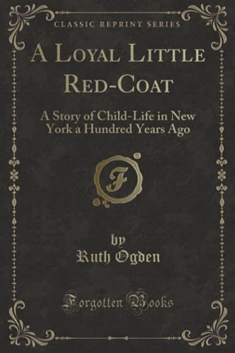 A Loyal Little Red-Coat: A Story of: Ogden, Ruth