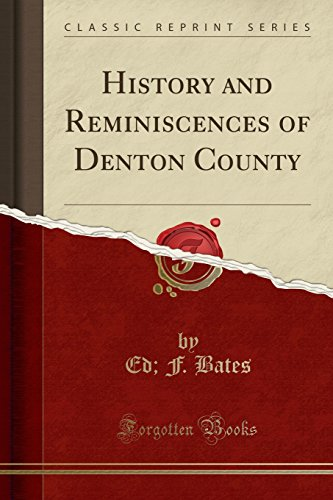 History and Reminiscences of Denton County (Classic: Ed F Bates