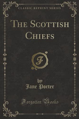 9781330671610: The Scottish Chiefs (Classic Reprint)
