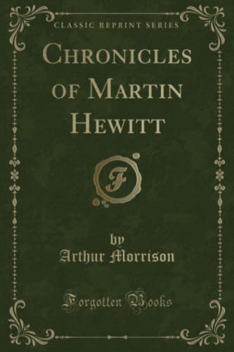 9781330673164: Chronicles of Martin Hewitt (Classic Reprint)