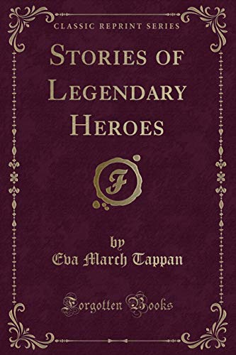 9781330679562: Stories of Legendary Heroes (Classic Reprint)