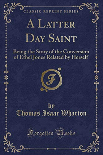 9781330683095: A Latter Day Saint: Being the Story of the Conversion of Ethel Jones Related by Herself (Classic Reprint)