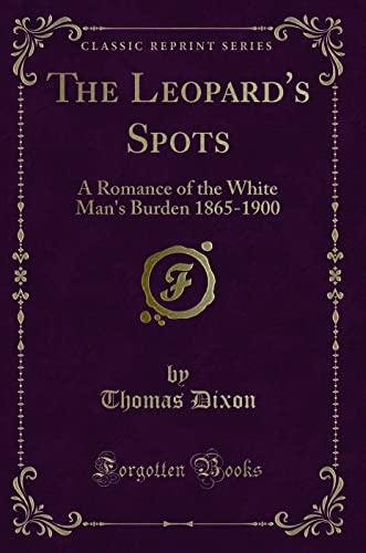 9781330684474: The Leopard's Spots: A Romance of the White Man's Burden 1865-1900 (Classic Reprint)