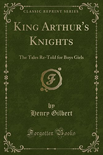 King Arthur's Knights: The Tales Re-Told for: Gilbert, Henry