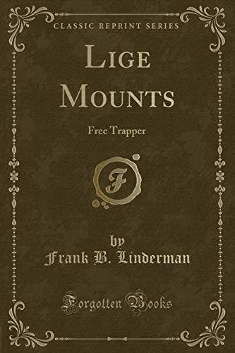 Lige Mounts: Free Trapper (Classic Reprint) (Paperback): Frank B Linderman