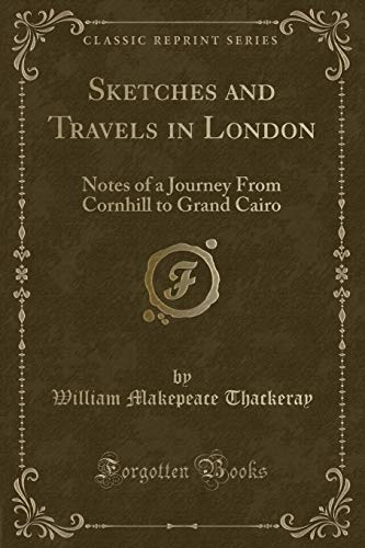 9781330687949: Sketches and Travels in London: Notes of a Journey From Cornhill to Grand Cairo (Classic Reprint)
