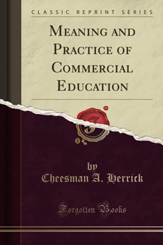 9781330694626: Meaning and Practice of Commercial Education (Classic Reprint)