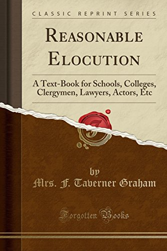9781330697429: Reasonable Elocution: A Text-Book for Schools, Colleges, Clergymen, Lawyers, Actors, Etc (Classic Reprint)