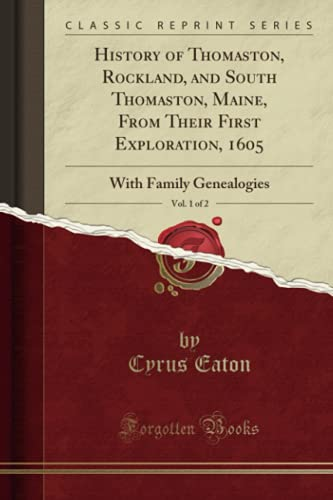 9781330703373: History of Thomaston, Rockland, and South Thomaston, Maine, From Their First Exploration, 1605, Vol. 1 of 2: With Family Genealogies (Classic Reprint)