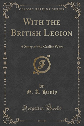 9781330703526: With the British Legion: A Story of the Carlist Wars (Classic Reprint)