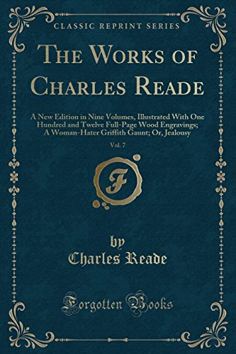 9781330704363: The Works of Charles Reade, Vol. 7: A New Edition in Nine Volumes, Illustrated With One Hundred and Twelve Full-Page Wood Engravings; A Woman-Hater Griffith Gaunt; Or, Jealousy (Classic Reprint)