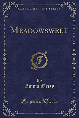 Meadowsweet (Classic Reprint) (Paperback or Softback): Orczy, Baroness