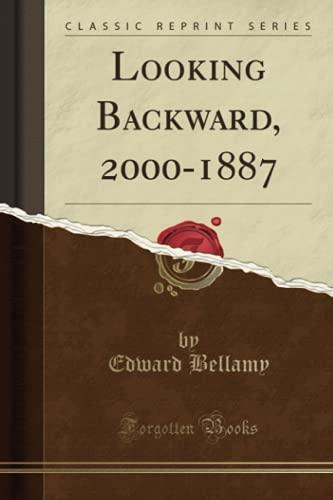Looking Backward, 2000-1887 (Classic Reprint): Edward Bellamy