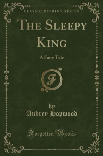 9781330708309: The Sleepy King: A Fairy Tale (Classic Reprint)