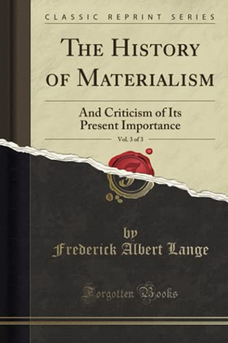 9781330709542: The History of Materialism, Vol. 3 of 3: And Criticism of Its Present Importance (Classic Reprint)