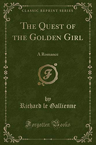 9781330710074: The Quest of the Golden Girl: A Romance (Classic Reprint)