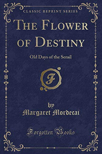 9781330714195: The Flower of Destiny: Old Days of the Serail (Classic Reprint)