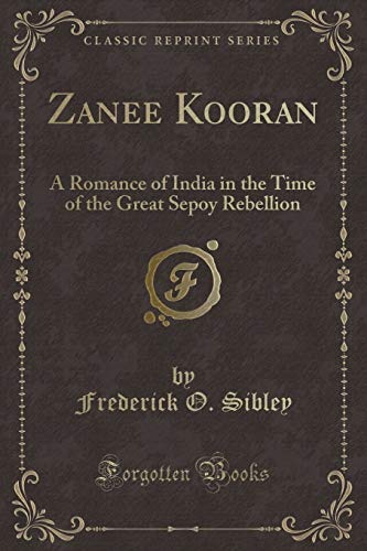 9781330714225: Zanee Kooran: A Romance of India in the Time of the Great Sepoy Rebellion (Classic Reprint)