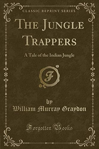 9781330715758: The Jungle Trappers: A Tale of the Indian Jungle (Classic Reprint)