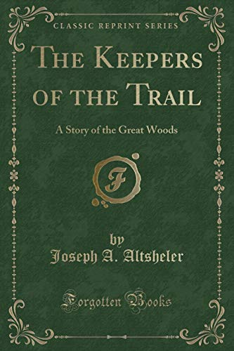 9781330716700: The Keepers of the Trail: A Story of the Great Woods (Classic Reprint)