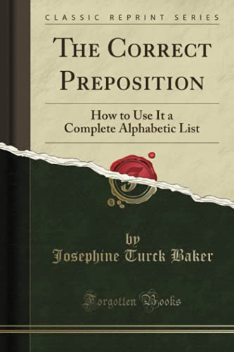 9781330717196: The Correct Preposition: How to Use It a Complete Alphabetic List (Classic Reprint)