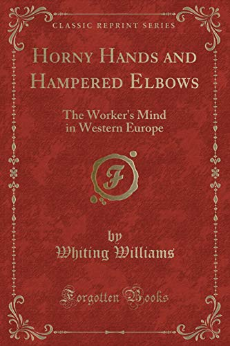 9781330720462: Horny Hands and Hampered Elbows: The Worker's Mind in Western Europe (Classic Reprint)