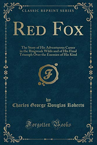 9781330721995: Red Fox: The Story of His Adventurous Career in the Ringwaak Wilds and of His Final Triumph Over the Enemies of His Kind (Classic Reprint)