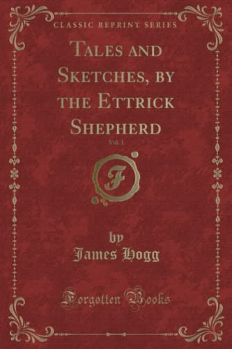 9781330725986: Tales and Sketches, by the Ettrick Shepherd, Vol. 1 (Classic Reprint)