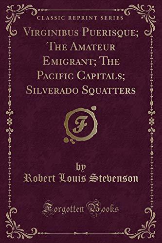 9781330728383: Virginibus Puerisque; The Amateur Emigrant; The Pacific Capitals; Silverado Squatters (Classic Reprint)