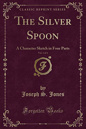 9781330732281: The Silver Spoon, Vol. 1 of 4: A Character Sketch in Four Parts (Classic Reprint)