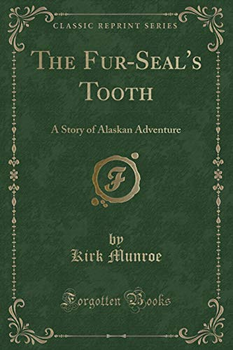 9781330734308: The Fur-Seal's Tooth: A Story of Alaskan Adventure (Classic Reprint)