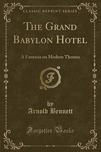 The Grand Babylon Hotel: A Fantasia on Modern Themes (Classic Reprint): Bennett, Arnold