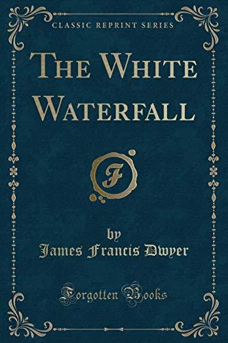 9781330735657: The White Waterfall (Classic Reprint)