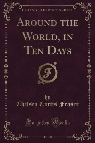 9781330736128: Around the World, in Ten Days (Classic Reprint)