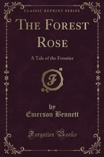 9781330742020: The Forest Rose: A Tale of the Frontier (Classic Reprint)