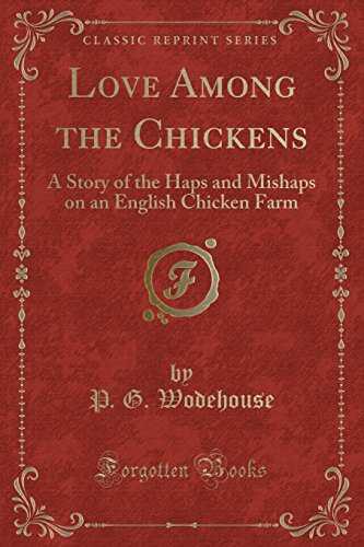 9781330747506: Love Among the Chickens: A Story of the Haps and Mishaps on an English Chicken Farm (Classic Reprint)