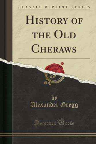 History of the Old Cheraws (Classic Reprint): Gregg, Alexander