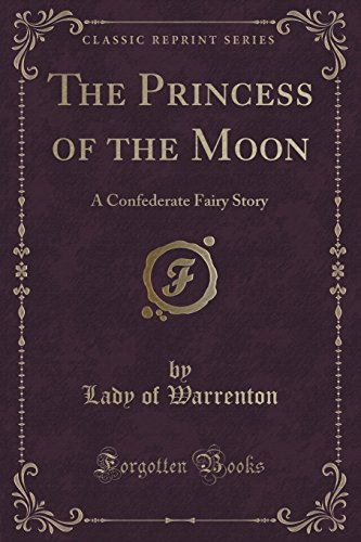 9781330762349: The Princess of the Moon: A Confederate Fairy Story (Classic Reprint)