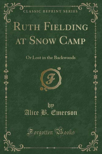 9781330762929: Ruth Fielding at Snow Camp: Or Lost in the Backwoods (Classic Reprint)