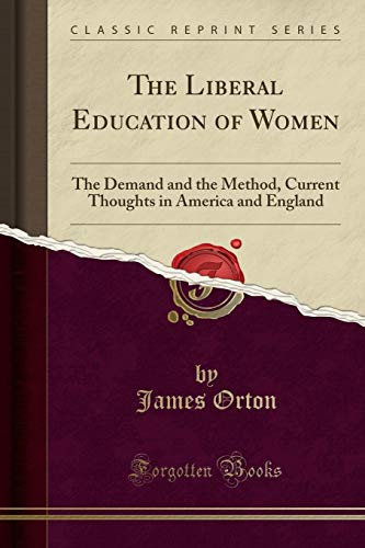 9781330765081: The Liberal Education of Women: The Demand and the Method, Current Thoughts in America and England (Classic Reprint)
