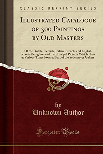 Illustrated Catalogue of 300 Paintings by Old: Unknown Author