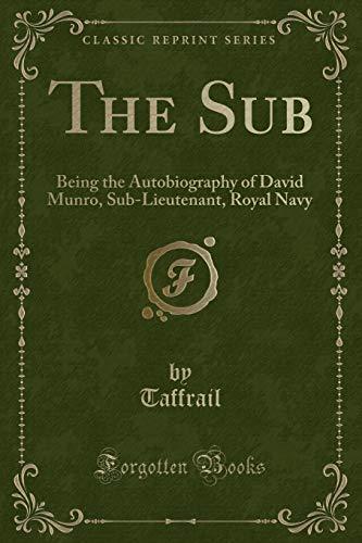 9781330770238: The Sub: Being the Autobiography of David Munro, Sub-Lieutenant, Royal Navy (Classic Reprint)