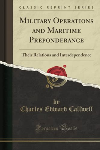 9781330784013: Military Operations and Maritime Preponderance: Their Relations and Interdependence (Classic Reprint)