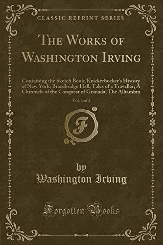The Works of Washington Irving, Vol. 1: Irving, Washington