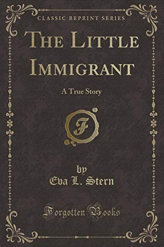 9781330788431: The Little Immigrant: A True Story (Classic Reprint)