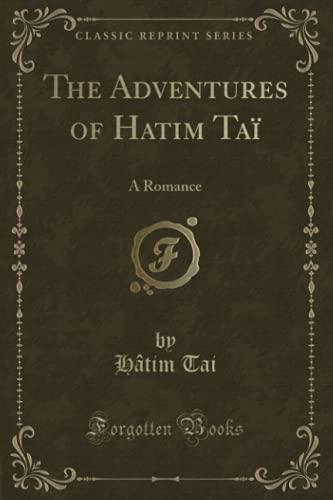 The Adventures of Hatim Tai: A Romance: Hatim Tai