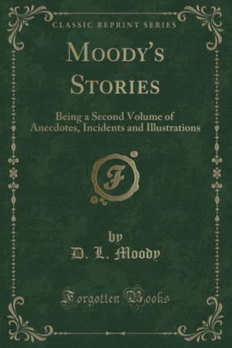 9781330794043: Moody's Stories: Being a Second Volume of Anecdotes, Incidents and Illustrations (Classic Reprint)