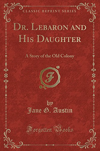 9781330798775: Dr. Lebaron and His Daughter: A Story of the Old Colony (Classic Reprint)